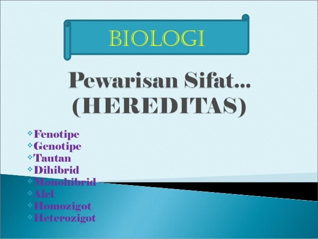 biologiFenotipeGenotipeTautanDihibridMonohibridAlelHomozigotHeterozigot
