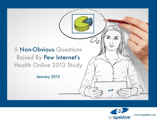 5 Non-Obvious Questions Raised By Pew InternetsHealth Online 2013 Study        January 2013                            www...
