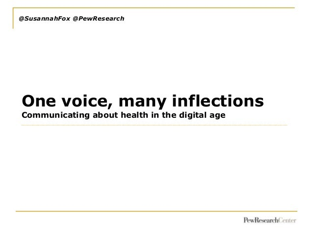 @SusannahFox @PewResearchOne voice, many inflectionsCommunicating about health in the digital age