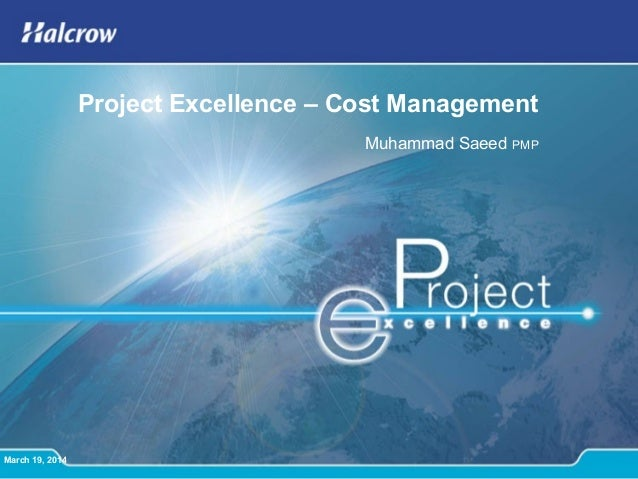 March 19, 2014 Project Excellence – Cost Management Muhammad Saeed PMP
