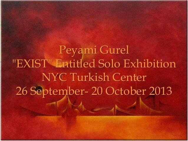 "Peyami Gurel ""EXIST"" Entitled Solo Exhibition NYC Turkish Center 26 September- 20 October 2013"