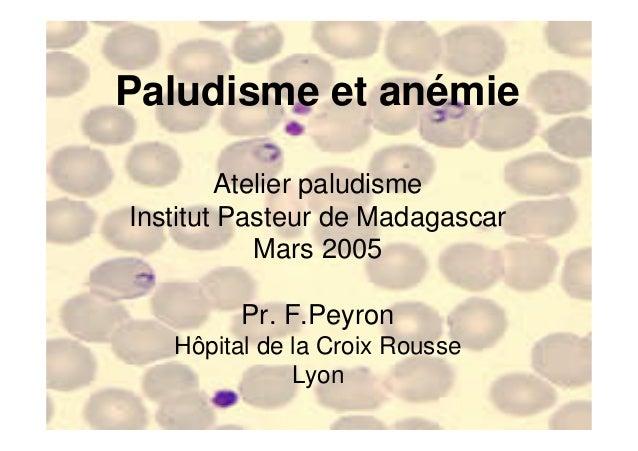 Paludisme et anémie                 Atelier paludisme        Institut Pasteur de Madagascar                    Mars 2005  ...
