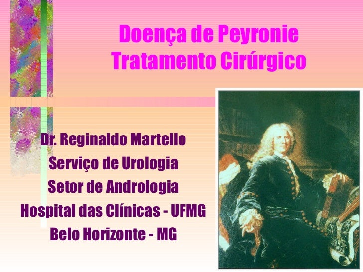 Doença de Peyronie Tratamento Cirúrgico Dr. Reginaldo Martello Serviço de Urologia Setor de Andrologia Hospital das Clínic...