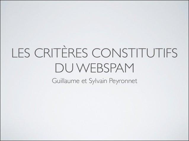 LES CRITÈRES CONSTITUTIFS DU WEBSPAM Guillaume et Sylvain Peyronnet