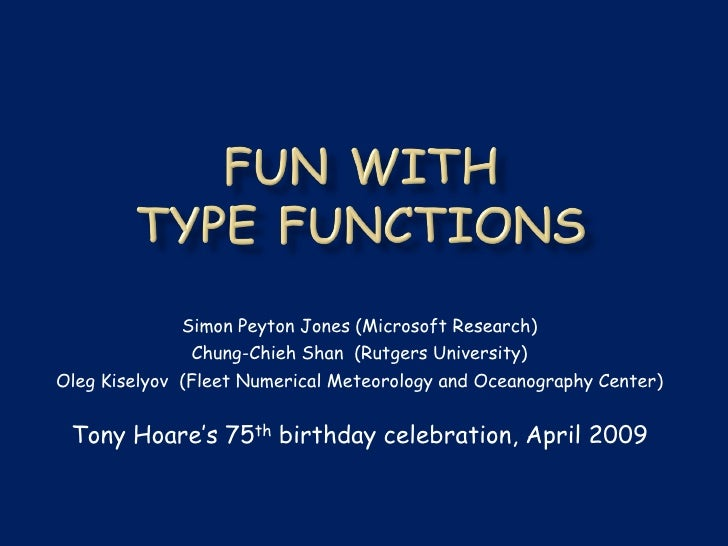 Simon Peyton Jones (Microsoft Research)              Chung-Chieh Shan (Rutgers University)Oleg Kiselyov (Fleet Numerical M...