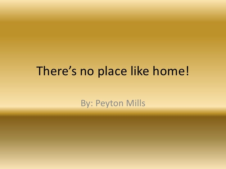There's no place like home!       By: Peyton Mills