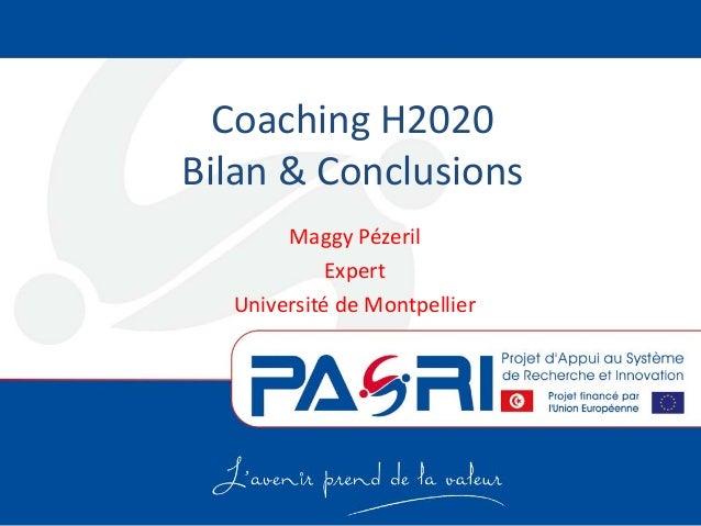Coaching H2020 Bilan & Conclusions Maggy Pézeril Expert Université de Montpellier