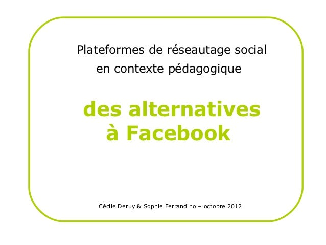 Plateformes de réseautage social   en contexte pédagogique des alternatives   à Facebook   Cécile Deruy & Sophie Ferrandin...