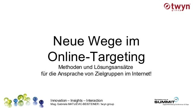 Innovation – Insights – Interaction Mag. Gabriele MATIJEVIC-BEISTEINER / twyn group Neue Wege im Online-Targeting Methoden...