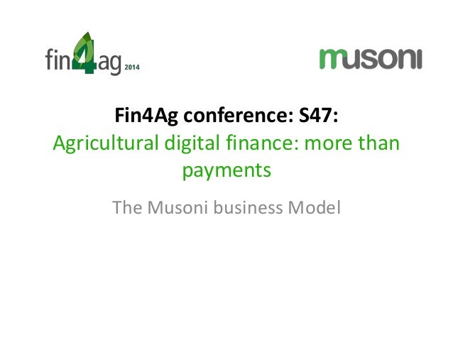 Fin4Ag conference: S47: Agricultural digital finance: more than payments The Musoni business Model