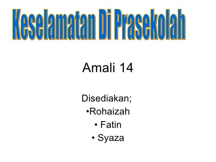 Amali 14 <ul><li>Disediakan;  </li></ul><ul><li>Rohaizah </li></ul><ul><li>Fatin </li></ul><ul><li>Syaza </li></ul>Keselam...