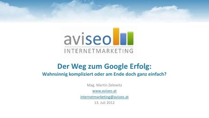 Der Weg zum Google Erfolg:Wahnsinnig kompliziert oder am Ende doch ganz einfach?                    Mag. Martin Zelewitz  ...