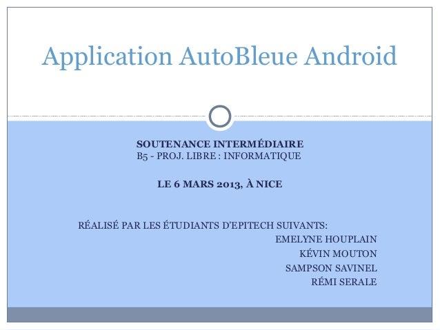 Application AutoBleue Android            SOUTENANCE INTERMÉDIAIRE            B5 - PROJ. LIBRE : INFORMATIQUE              ...