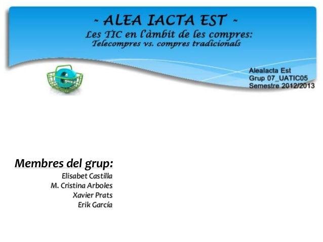 Membres del grup:         Elisabet Castilla      M. Cristina Arboles             Xavier Prats               Erik García