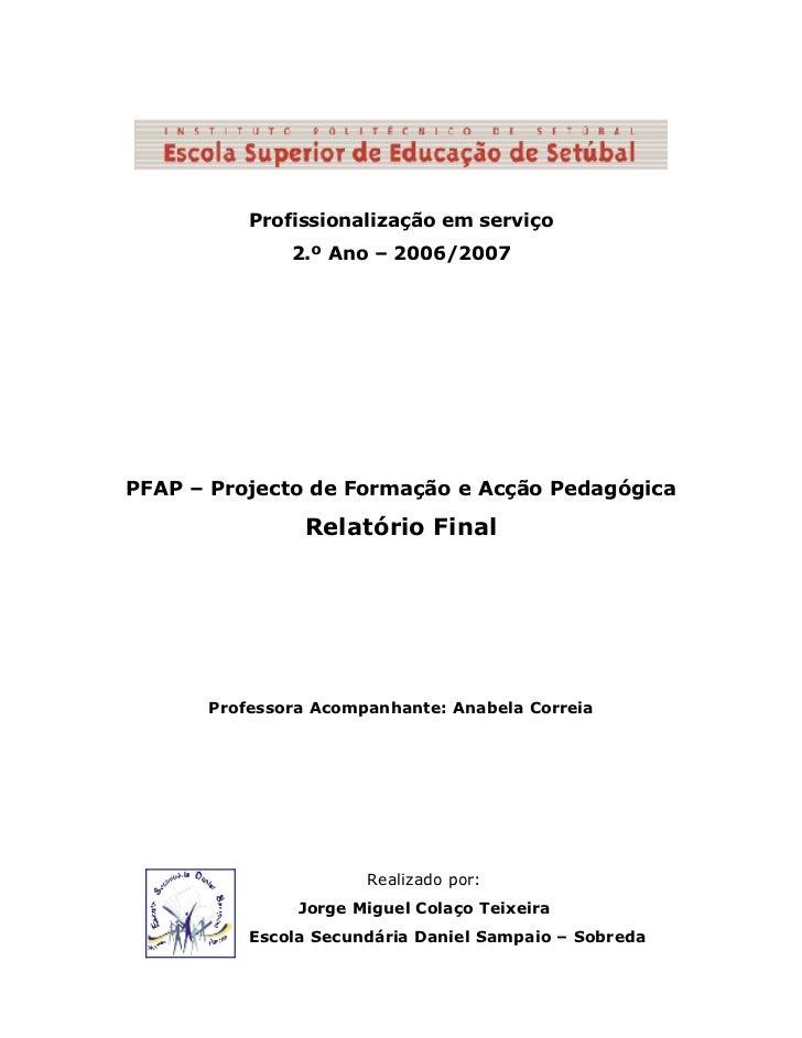 Profissionalização em serviço              2.º Ano – 2006/2007PFAP – Projecto de Formação e Acção Pedagógica              ...