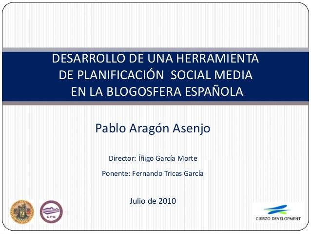 Pablo Aragón Asenjo Director: Íñigo García Morte Ponente: Fernando Tricas García Julio de 2010 DESARROLLO DE UNA HERRAMIEN...