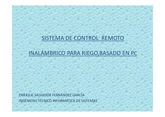 SISTEMA DE CONTROL REMOTO INALÁMBRICO PARA RIEGO,BASADO EN PC ENRIQUE SALVADOR FERNÁNDEZ GARCÍA INGENIERO TÉCNICO INFORMÁT...