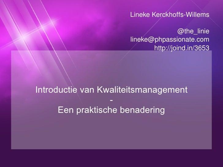 Introductie van Kwaliteitsmanagement - Een praktische benadering Lineke Kerckhoffs-Willems @the_linie [email_address] http...
