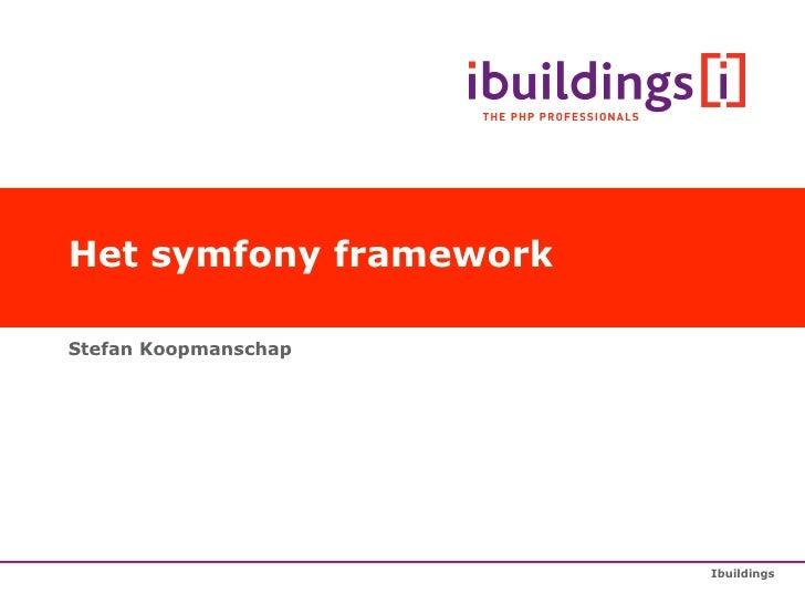 Het symfony framework  Stefan Koopmanschap                             Ibuildings