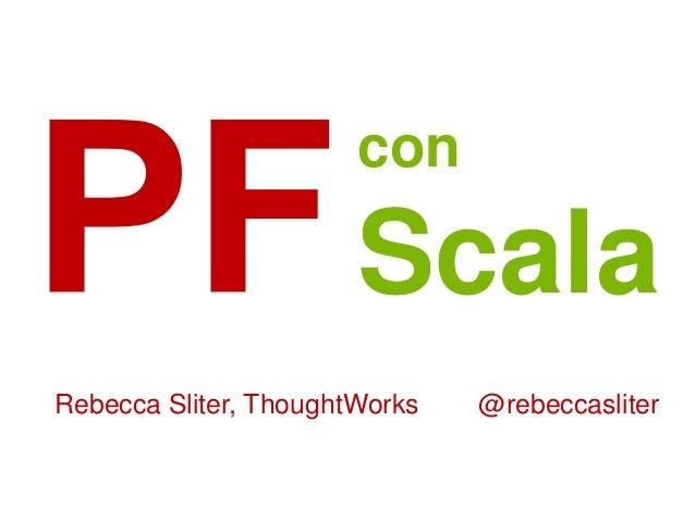 Rebecca Sliter, ThoughtWorks @rebeccasliter con Scala