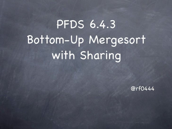 PFDS 6.4.3Bottom-Up Mergesort    with Sharing                @rf0444