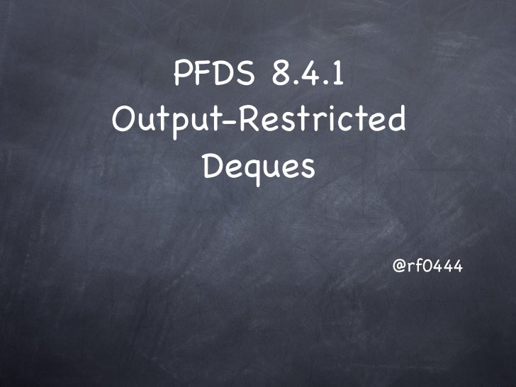 PFDS 8.4.1Output-Restricted     Deques                @rf0444
