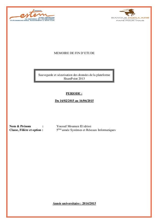 MEMOIRE DE FIN D'ETUDE Sauvegarde et sécurisation des données de la plateforme SharePoint 2013 PERIODE : Du 16/02/2015 au ...