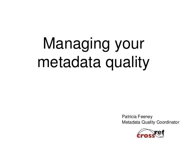 Patricia Feeney Metadata Quality Coordinator Managing your metadata quality