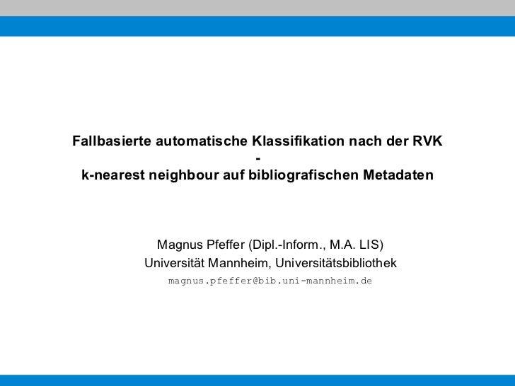Fallbasierte automatische Klassifikation nach der RVK - k-nearest neighbour auf bibliografischen Metadaten