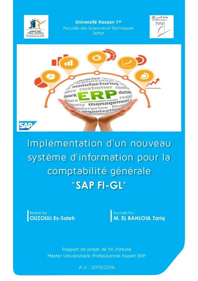 """Implémentation d'un nouveau système d'information pour la comptabilité générale """"SAP FI-GL"""" Réalisé Par : OUZOULI Es-Saleh..."""