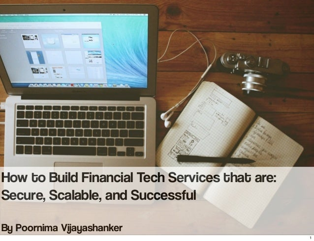 How to Build Financial Tech Services that are: Secure, Scalable, and Successful By Poornima Vijayashanker 1