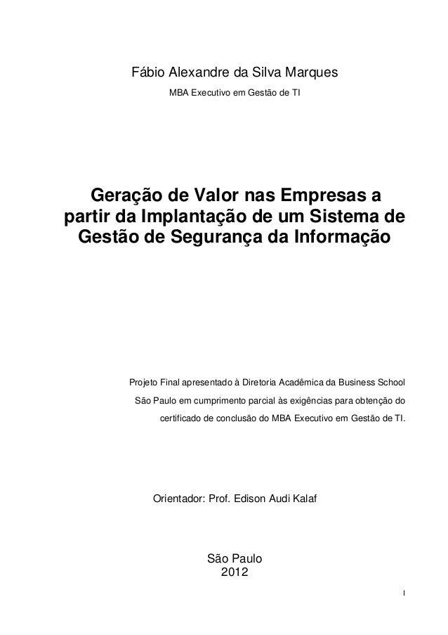 IFábio Alexandre da Silva MarquesMBA Executivo em Gestão de TIGeração de Valor nas Empresas apartir da Implantação de um S...