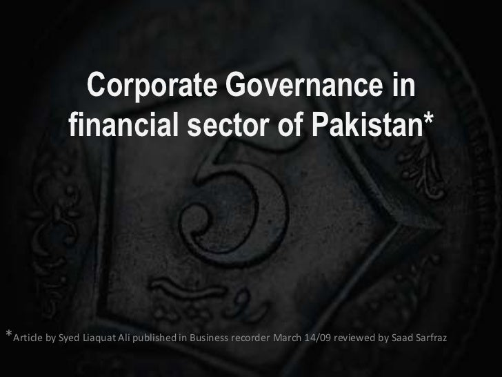 Corporate Governance in financial sector of Pakistan*<br />*Article by SyedLiaquat Ali published in Business recorder Marc...