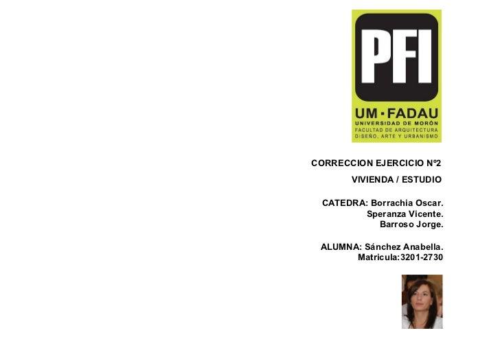 CORRECCION EJERCICIO Nº2       VIVIENDA / ESTUDIO CATEDRA: Borrachia Oscar.        Speranza Vicente.           Barroso Jor...