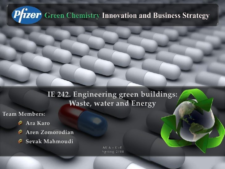 Pfizer Pharmaceuticals: Green Chemistry   Tuesday, May 22, 2012   2
