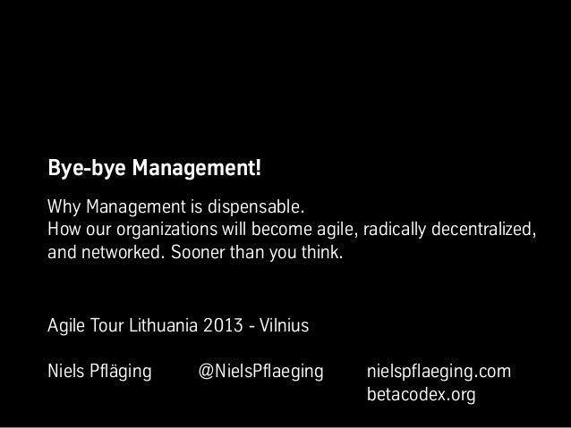 Bye-bye Management! Keynote from Niels Pflaeging at Agile Tour 2013 (Vilnius/LT)