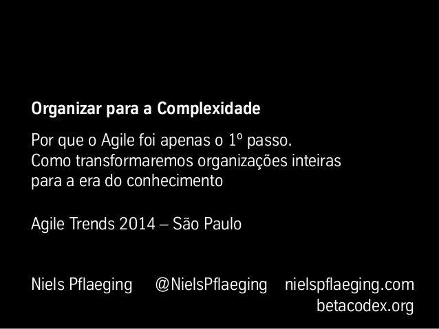 Organizar para a Complexidade Por que o Agile foi apenas o 1º passo. Como transformaremos organizações inteiras para a era...