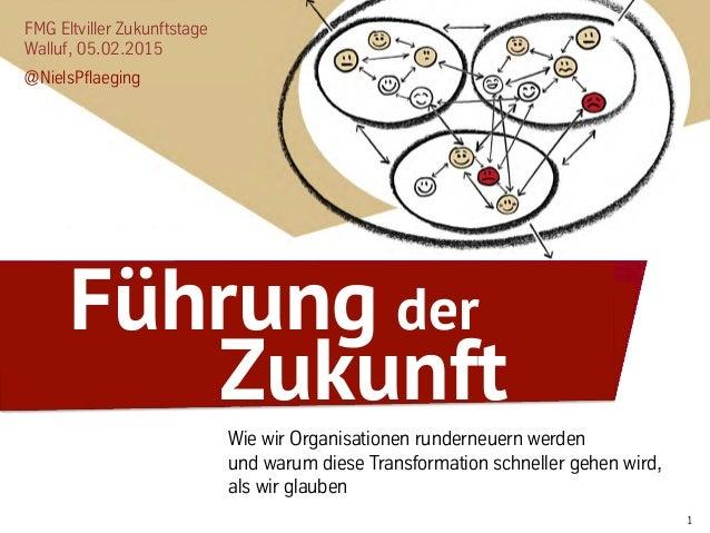 1 FMG Eltviller Zukunftstage Walluf, 05.02.2015 @NielsPflaeging Wie wir Organisationen runderneuern werden und warum diese...