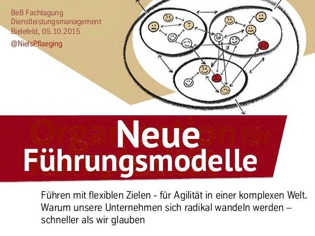 BeB Fachtagung Dienstleistungsmanagement Bielefeld, 05.10.2015 @NielsPflaeging Führen mit flexiblen Zielen - für Agilität ...
