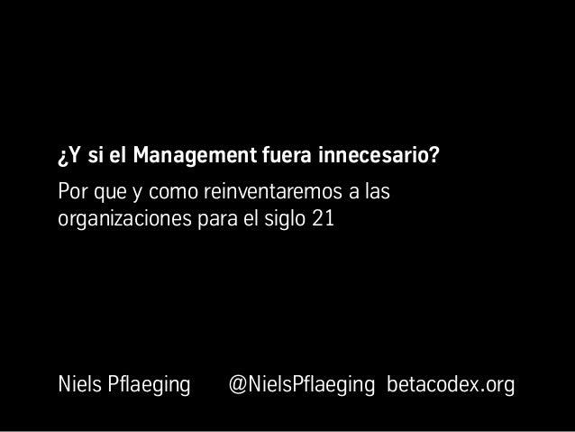¿Y si el Management fuera innecesario?Por que y como reinventaremos a lasorganizaciones para el siglo 21Niels Pflaeging   ...