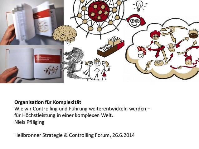 Organisation für Komplexität. Keynote von Niels Pfläging beim Heilbronner Strategie & Controlling Forum (Heilbronn/D)
