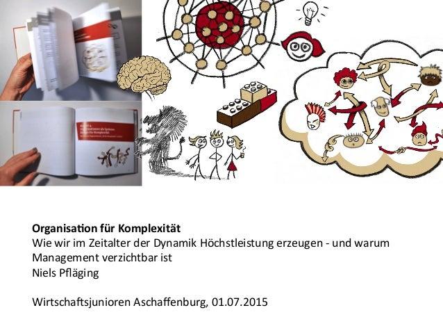 Organisa(on  für  Komplexität   Wie  wir  im  Zeitalter  der  Dynamik  Höchstleistung  erzeugen  -‐...
