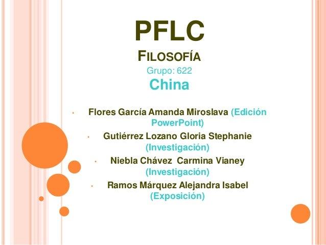 PFLC               FILOSOFÍA                 Grupo: 622                 China•    Flores García Amanda Miroslava (Edición ...