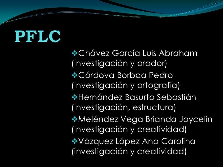 Chávez García Luis Abraham(Investigación y orador)Córdova Borboa Pedro(Investigación y ortografía)Hernández Basurto Seb...