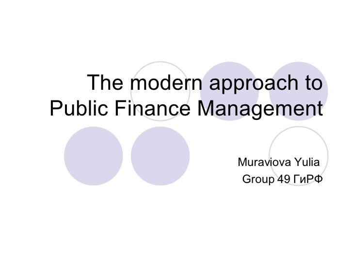 The modern approach to Public Finance Management Muraviova Yulia  Group 49  ГиРФ