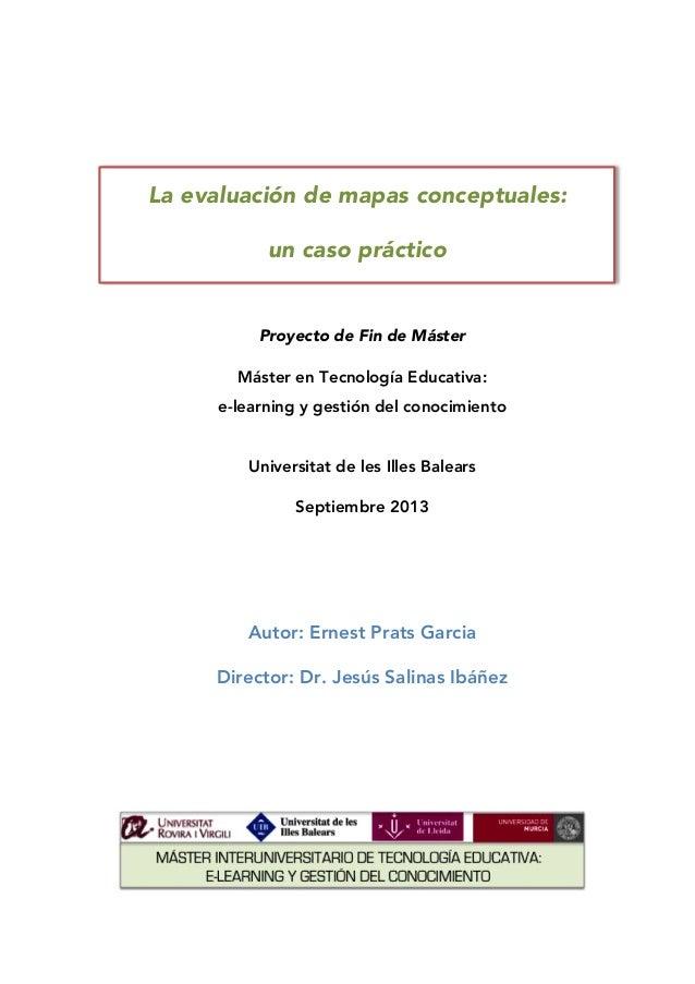 La evaluación de mapas conceptuales: un caso práctico  Proyecto de Fin de Máster Máster en Tecnología Educativa: e-learnin...