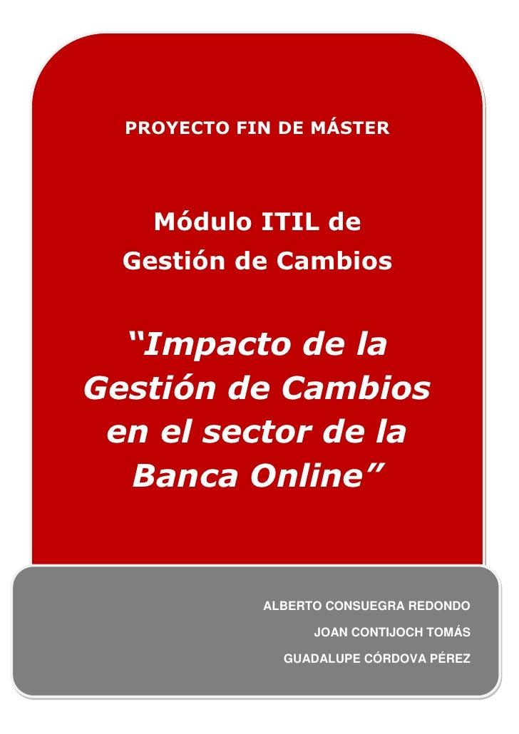 """PROYECTO FIN DE MÁSTER                      Módulo ITIL de            Gestión de Cambios       """"Impacto de la   Gestión de..."""
