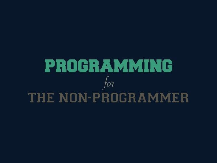 Programming for the non-programmer