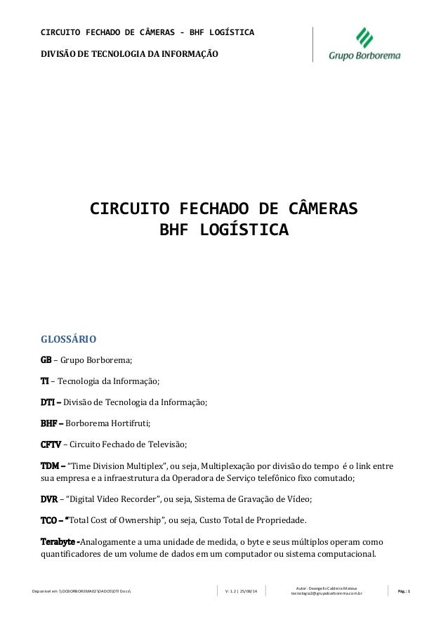 CIRCUITO FECHADO DE CÂMERAS - BHF LOGÍSTICA  DIVISÃO DE TECNOLOGIA DA INFORMAÇÃO  Disponível em DCBORBOREMA02DADOSDTI Docs...