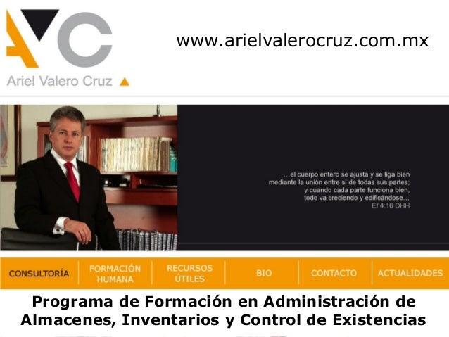 www.arielvalerocruz.com.mx Programa de Formación en Administración de Almacenes, Inventarios y Control de Existencias